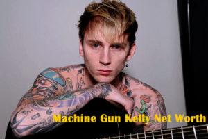 Machine Gun Kelly Net Worth