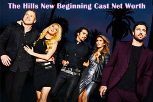 The Hills New Beginning Cast Net Worth