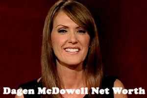 Dagen McDowell Net Worth
